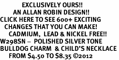<bR>               EXCLUSIVELY OURS!!<BR>         AN ALLAN ROBIN DESIGN!!<BR>CLICK HERE TO SEE 600+ EXCITING<BR>   CHANGES THAT YOU CAN MAKE!<BR>      CADMIUM,  LEAD & NICKEL FREE!! <BR>W298SN -  POLISHED SILVER TONE <Br>BULLDOG CHARM  & CHILD'S NECKLACE <BR>      FROM $4.50 TO $8.35 ©2012