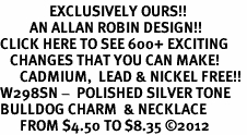 <bR>               EXCLUSIVELY OURS!!<BR>         AN ALLAN ROBIN DESIGN!!<BR>CLICK HERE TO SEE 600+ EXCITING<BR>   CHANGES THAT YOU CAN MAKE!<BR>      CADMIUM,  LEAD & NICKEL FREE!! <BR>W298SN -  POLISHED SILVER TONE <Br>BULLDOG CHARM  & NECKLACE <BR>      FROM $4.50 TO $8.35 ©2012