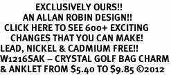<bR>                 EXCLUSIVELY OURS!!<BR>           AN ALLAN ROBIN DESIGN!!<BR>  CLICK HERE TO SEE 600+ EXCITING<BR>     CHANGES THAT YOU CAN MAKE!<BR>LEAD, NICKEL & CADMIUM FREE!!<BR>W1216SAK - CRYSTAL GOLF BAG CHARM<Br>& ANKLET FROM $5.40 TO $9.85 �12