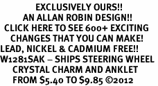 <bR>                 EXCLUSIVELY OURS!!<BR>           AN ALLAN ROBIN DESIGN!!<BR>  CLICK HERE TO SEE 600+ EXCITING<BR>     CHANGES THAT YOU CAN MAKE!<BR>LEAD, NICKEL & CADMIUM FREE!!<BR>W1281SAK - SHIPS STEERING WHEEL <BR>      CRYSTAL CHARM AND ANKLET <Br>      FROM $5.40 TO $9.85 �12