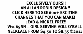 <bR>                            EXCLUSIVELY OURS!!<BR>                      AN ALLAN ROBIN DESIGN!!<BR>             CLICK HERE TO SEE 600+ EXCITING<BR>                CHANGES THAT YOU CAN MAKE!<BR>                           LEAD & NICKEL FREE!!<BR>        W1069SN - GIRL SERVING VOLLEYBALL<Br>        NECKLACE FROM $4.50 TO $8.35 ©2011