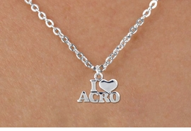 "<bR>                   EXCLUSIVELY OURS!!<BR>             AN ALLAN ROBIN DESIGN!!<BR>    CLICK HERE TO SEE 600+ EXCITING<BR>       CHANGES THAT YOU CAN MAKE!<BR>                  LEAD & NICKEL FREE!!<BR>     W1081SN - ""I LOVE ACRO"" CHARM<Br>         & CHILDREN'S NECKLACE FROM <br>                $4.55 TO $8.00 �2011"