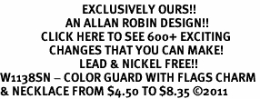 <bR>                              EXCLUSIVELY OURS!!<BR>                        AN ALLAN ROBIN DESIGN!!<BR>               CLICK HERE TO SEE 600+ EXCITING<BR>                  CHANGES THAT YOU CAN MAKE!<BR>                             LEAD & NICKEL FREE!!<BR>W1138SN - COLOR GUARD WITH FLAGS CHARM <Br>& NECKLACE FROM $4.50 TO $8.35 ©2011