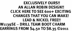<bR>                           EXCLUSIVELY OURS!!<BR>                     AN ALLAN ROBIN DESIGN!!<BR>            CLICK HERE TO SEE 600+ EXCITING<BR>               CHANGES THAT YOU CAN MAKE!<BR>                          LEAD & NICKEL FREE!!<BR>W1139SE - DRILL TEAM BOOT CHARM <Br>EARRINGS FROM $4.50 TO $8.35 �11
