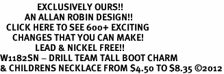 <bR>                  EXCLUSIVELY OURS!!<BR>            AN ALLAN ROBIN DESIGN!!<BR>   CLICK HERE TO SEE 600+ EXCITING<BR>      CHANGES THAT YOU CAN MAKE!<BR>                 LEAD & NICKEL FREE!!<BR>W1182SN - DRILL TEAM TALL BOOT CHARM <Br>& CHILDRENS NECKLACE FROM $4.50 TO $8.35 ©2012