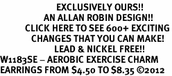 <bR>                           EXCLUSIVELY OURS!!<BR>                     AN ALLAN ROBIN DESIGN!!<BR>            CLICK HERE TO SEE 600+ EXCITING<BR>               CHANGES THAT YOU CAN MAKE!<BR>                          LEAD & NICKEL FREE!!<BR>W1183SE - AEROBIC EXERCISE CHARM <Br>EARRINGS FROM $4.50 TO $8.35 ©2012
