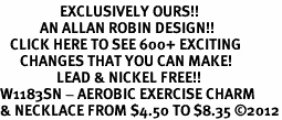 <bR>                  EXCLUSIVELY OURS!!<BR>            AN ALLAN ROBIN DESIGN!!<BR>   CLICK HERE TO SEE 600+ EXCITING<BR>      CHANGES THAT YOU CAN MAKE!<BR>                 LEAD & NICKEL FREE!!<BR>W1183SN - AEROBIC EXERCISE CHARM <Br>& NECKLACE FROM $4.50 TO $8.35 �12