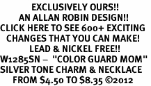 "<bR>               EXCLUSIVELY OURS!!<BR>         AN ALLAN ROBIN DESIGN!!<BR>CLICK HERE TO SEE 600+ EXCITING<BR>   CHANGES THAT YOU CAN MAKE!<BR>              LEAD & NICKEL FREE!! <BR>W1285SN -  ""COLOR GUARD MOM"" <Br>SILVER TONE CHARM & NECKLACE <BR>      FROM $4.50 TO $8.35 ©2012"