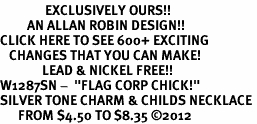 """<bR>               EXCLUSIVELY OURS!!<BR>         AN ALLAN ROBIN DESIGN!!<BR>CLICK HERE TO SEE 600+ EXCITING<BR>   CHANGES THAT YOU CAN MAKE!<BR>              LEAD & NICKEL FREE!! <BR>W1287SN -  """"FLAG CORP CHICK!"""" <Br>SILVER TONE CHARM & CHILDS NECKLACE <BR>      FROM $4.50 TO $8.35 �12"""