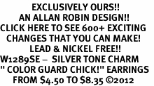 "<bR>               EXCLUSIVELY OURS!!<BR>         AN ALLAN ROBIN DESIGN!!<BR>CLICK HERE TO SEE 600+ EXCITING<BR>   CHANGES THAT YOU CAN MAKE!<BR>              LEAD & NICKEL FREE!! <BR>W1289SE -  SILVER TONE CHARM <BR>"" COLOR GUARD CHICK!"" EARRINGS  <BR>      FROM $4.50 TO $8.35 �12"