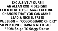 "<bR>               EXCLUSIVELY OURS!!<BR>         AN ALLAN ROBIN DESIGN!!<BR>CLICK HERE TO SEE 600+ EXCITING<BR>   CHANGES THAT YOU CAN MAKE!<BR>              LEAD & NICKEL FREE!! <BR>W1289SN -  ""COLOR GUARD CHICK!"" <Br>SILVER TONE CHARM & NECKLACE <BR>      FROM $4.50 TO $8.35 ©2012"