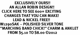 "<bR>                 EXCLUSIVELY OURS!!<BR>           AN ALLAN ROBIN DESIGN!!<BR>  CLICK HERE TO SEE 600+ EXCITING<BR>     CHANGES THAT YOU CAN MAKE!<BR>               LEAD & NICKEL FREE!! <BR>W1290SAK - POLISHED SILVER TONE <BR>""MARCHING BAND CHICK!"" CHARM & ANKLET <BR>         FROM $5.10 TO $8.00 ©2012"