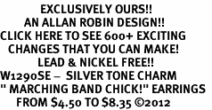 "<bR>               EXCLUSIVELY OURS!!<BR>         AN ALLAN ROBIN DESIGN!!<BR>CLICK HERE TO SEE 600+ EXCITING<BR>   CHANGES THAT YOU CAN MAKE!<BR>              LEAD & NICKEL FREE!! <BR>W1290SE -  SILVER TONE CHARM <BR>"" MARCHING BAND CHICK!"" EARRINGS  <BR>      FROM $4.50 TO $8.35 �12"