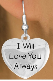 "<bR>               EXCLUSIVELY OURS!!<BR>         AN ALLAN ROBIN DESIGN!!<BR>CLICK HERE TO SEE 600+ EXCITING<BR>   CHANGES THAT YOU CAN MAKE!<BR>              LEAD & NICKEL FREE!!<BR>W985SE - ""I WILL LOVE YOU ALWAYS""<Br>  EARRINGS FROM $4.50 TO $8.35"