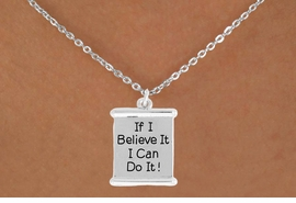 "<bR>               EXCLUSIVELY OURS!!<BR>         AN ALLAN ROBIN DESIGN!!<BR>CLICK HERE TO SEE 600+ EXCITING<BR>   CHANGES THAT YOU CAN MAKE!<BR>              LEAD & NICKEL FREE!!<BR>W994SN - ""IF I BELIEVE IT, I CAN DO IT!""<Br>  NECKLACE FROM $4.50 TO $8.35"