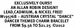"<Br>                EXCLUSIVELY OURS!!<Br>            AN ALLAN ROBIN DESIGN!!<Br>    LEAD,CADMIUM, & NICKEL FREE!<Br>W19576B - AUSTRIAN CRYSTAL ""DANCE"" <BR>     DANCER THEMED CHARM BRACELET  <BR>           FROM $9.56 TO $21.25  ©2012"