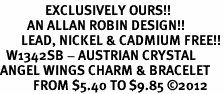 <bR>               EXCLUSIVELY OURS!!<Br>         AN ALLAN ROBIN DESIGN!!<BR>       LEAD, NICKEL & CADMIUM FREE!!<BR>  W1342SB - AUSTRIAN CRYSTAL<BR>ANGEL WINGS CHARM & BRACELET <BR>           FROM $5.40 TO $9.85 �12