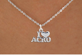 "<bR>              EXCLUSIVELY OURS!!<BR>        AN ALLAN ROBIN DESIGN!!<BR>             LEAD & NICKEL FREE!!<BR>    W1081SN - ""I LOVE ACRO"" <BR>SILVER TONE CHARM NECKLACE <br>       AS LOW AS $4.55"