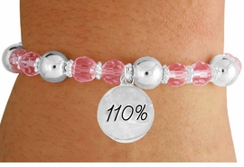 """<bR>                 EXCLUSIVELY OURS!!<BR>           AN ALLAN ROBIN DESIGN!!<BR>               LEAD & NICKEL FREE!!<BR>       W19301B - SILVER TONE SALES<BR>    MOTIVATIONAL  """"110 PERCENT"""" <BR>CHARM ON PINK CRYSTAL BRACELET <BR>        FROM $5.06 TO $11.25 �2012"""