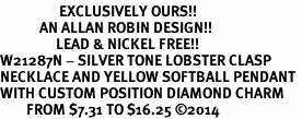<Br>                  EXCLUSIVELY OURS!!<Br>            AN ALLAN ROBIN DESIGN!!<Br>                 LEAD & NICKEL FREE!! <Br>W21287N - SILVER TONE LOBSTER CLASP <BR>NECKLACE AND YELLOW SOFTBALL PENDANT <BR>WITH CUSTOM POSITION DIAMOND CHARM<BR>        FROM $7.31 TO $16.25 �14