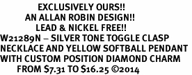 <Br>                  EXCLUSIVELY OURS!!<Br>            AN ALLAN ROBIN DESIGN!!<Br>                 LEAD & NICKEL FREE!! <Br>W21289N - SILVER TONE TOGGLE CLASP <BR>NECKLACE AND YELLOW SOFTBALL PENDANT <BR>WITH CUSTOM POSITION DIAMOND CHARM<BR>        FROM $7.31 TO $16.25 �14