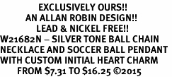 <Br>                  EXCLUSIVELY OURS!!<Br>            AN ALLAN ROBIN DESIGN!!<Br>                 LEAD & NICKEL FREE!! <Br>W21682N - SILVER TONE BALL CHAIN <BR>NECKLACE AND SOCCER BALL PENDANT <BR>WITH CUSTOM INITIAL HEART CHARM <BR>        FROM $7.31 TO $16.25 �15
