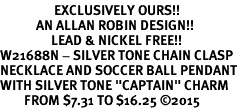 """<Br>                  EXCLUSIVELY OURS!!<Br>            AN ALLAN ROBIN DESIGN!!<Br>                 LEAD & NICKEL FREE!! <Br>W21688N - SILVER TONE CHAIN CLASP <BR>NECKLACE AND SOCCER BALL PENDANT <BR>WITH SILVER TONE """"CAPTAIN"""" CHARM <BR>        FROM $7.31 TO $16.25 ©2015"""