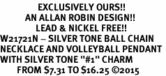 """<Br>                  EXCLUSIVELY OURS!!<Br>            AN ALLAN ROBIN DESIGN!!<Br>                 LEAD & NICKEL FREE!! <Br>W21721N - SILVER TONE BALL CHAIN <BR>NECKLACE AND VOLLEYBALL PENDANT <BR>WITH SILVER TONE """"#1"""" CHARM <BR>        FROM $7.31 TO $16.25 ©2015"""