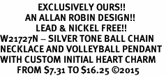 <Br>                  EXCLUSIVELY OURS!!<Br>            AN ALLAN ROBIN DESIGN!!<Br>                 LEAD & NICKEL FREE!! <Br>W21727N - SILVER TONE BALL CHAIN <BR>NECKLACE AND VOLLEYBALL PENDANT <BR>WITH CUSTOM INITIAL HEART CHARM <BR>        FROM $7.31 TO $16.25 ©2015