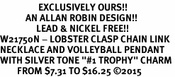 """<Br>                  EXCLUSIVELY OURS!!<Br>            AN ALLAN ROBIN DESIGN!!<Br>                 LEAD & NICKEL FREE!! <Br>W21750N - LOBSTER CLASP CHAIN LINK <BR>NECKLACE AND VOLLEYBALL PENDANT <BR>WITH SILVER TONE """"#1 TROPHY"""" CHARM <BR>        FROM $7.31 TO $16.25 �15"""