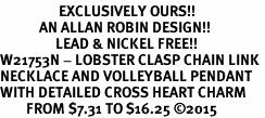 <Br>                  EXCLUSIVELY OURS!!<Br>            AN ALLAN ROBIN DESIGN!!<Br>                 LEAD & NICKEL FREE!! <Br>W21753N - LOBSTER CLASP CHAIN LINK <BR>NECKLACE AND VOLLEYBALL PENDANT <BR>WITH DETAILED CROSS HEART CHARM <BR>        FROM $7.31 TO $16.25 �15