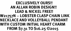 <Br>                  EXCLUSIVELY OURS!!<Br>            AN ALLAN ROBIN DESIGN!!<Br>                 LEAD & NICKEL FREE!! <Br>W21757N - LOBSTER CLASP CHAIN LINK <BR>NECKLACE AND VOLLEYBALL PENDANT <BR>WITH CUSTOM INITIAL HEART CHARM <BR>        FROM $7.31 TO $16.25 �15
