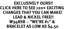 "<bR>               EXCLUSIVELY OURS!!<BR>CLICK HERE TO SEE 120+ EXCITING<BR>   CHANGES THAT YOU CAN MAKE!<BR>              LEAD & NICKEL FREE!!<BR>          W348SB - ""WE'RE #1"" & <Br>       BRACELET AS LOW AS $4.50"