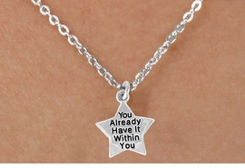 "<bR>                 EXCLUSIVELY OURS!!<BR>   CLICK HERE TO SEE 120+ EXCITING<BR>      CHANGES THAT YOU CAN MAKE!<BR>                 LEAD & NICKEL FREE!!<BR>W448SN - ""YOU HAVE IT WITHIN YOU""<Br>   STAR & NECKLACE AS LOW AS $4.50"