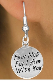 "<bR>              EXCLUSIVELY OURS!!<BR>CLICK HERE TO SEE 120+ EXCITING<BR>   CHANGES THAT YOU CAN MAKE!<BR>              LEAD & NICKEL FREE!!<BR>     W471SE - ""FEAR NOT FOR I AM<Br>     WITH YOU""  CIRCLE EARRINGS<Br>                    FROM $4.50 TO $8.35"