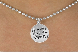 "<bR>              EXCLUSIVELY OURS!!<BR>CLICK HERE TO SEE 120+ EXCITING<BR>  CHANGES THAT YOU CAN MAKE!<BR>             LEAD & NICKEL FREE!!<BR>    W471SN - ""FEAR NOT FOR I AM<Br>   WITH YOU"" CIRCLE & NECKLACE<br>              FROM $4.50 TO $8.35"