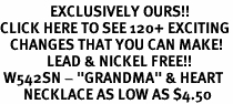 "<bR>               EXCLUSIVELY OURS!!<BR>CLICK HERE TO SEE 120+ EXCITING<BR>   CHANGES THAT YOU CAN MAKE!<BR>              LEAD & NICKEL FREE!!<BR> W542SN - ""GRANDMA"" & HEART<BR>       NECKLACE AS LOW AS $4.50"