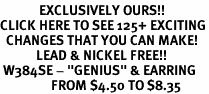 "<bR>             EXCLUSIVELY OURS!!<BR>CLICK HERE TO SEE 125+ EXCITING<BR>  CHANGES THAT YOU CAN MAKE!<BR>            LEAD & NICKEL FREE!!<BR> W384SE - ""GENIUS"" & EARRING<Br>                 FROM $4.50 TO $8.35"