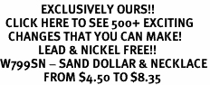 <bR>               EXCLUSIVELY OURS!!<BR>  CLICK HERE TO SEE 500+ EXCITING<BR>   CHANGES THAT YOU CAN MAKE!<BR>              LEAD & NICKEL FREE!!<BR>W799SN - SAND DOLLAR & NECKLACE<Br>                FROM $4.50 TO $8.35