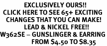 <bR>                EXCLUSIVELY OURS!!<BR>  CLICK HERE TO SEE 65+ EXCITING<BR>    CHANGES THAT YOU CAN MAKE!<BR>                LEAD & NICKEL FREE!!<BR>W362SE - GUNSLINGER & EARRING<Br>                     FROM $4.50 TO $8.35