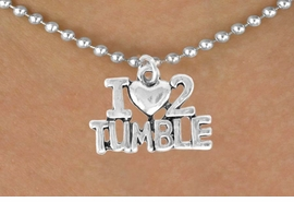 "<bR>             EXCLUSIVELY OURS!!<BR>CLICK HERE TO SEE 65+ EXCITING<BR> CHANGES THAT YOU CAN MAKE!<BR>             LEAD & NICKEL FREE!!<BR>   W365SN - ""I LOVE 2 TUMBLE""<br>   & NECKLACE AS LOW AS $4.50"