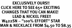 "<bR>              EXCLUSIVELY OURS!!<BR> CLICK HERE TO SEE 65+ EXCITING<BR>  CHANGES THAT YOU CAN MAKE!<BR>              LEAD & NICKEL FREE!!<BR>  W422SN - ""100% EFFORT"" STAR<Br>MAN & NECKLACE FROM $4.50 TO $8.35"