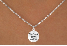 "<bR>          EXCLUSIVELY OURS!!<Br>         LEAD & NICKEL FREE!!<BR>  W269SN - ""YOU'RE A SPIRIT<Br>      ON FIRE"" ROUND CHARM<BR>& NECKLACE AS LOW AS $4.50"