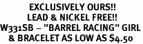 """<bR>              EXCLUSIVELY OURS!!<Br>             LEAD & NICKEL FREE!!<BR>W331SB - """"BARREL RACING"""" GIRL<BR>    & BRACELET AS LOW AS $4.50"""