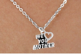 "<bR>                EXCLUSIVELY OURS!!<Br>               LEAD & NICKEL FREE!!<BR>W346SN - ""WE LOVE YOU MOTHER""<Br>   & NECKLACE FROM $4.50 TO $8.35"