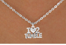 "<bR>             EXCLUSIVELY OURS!! <BR>             LEAD & NICKEL FREE!!<BR>   W365SN - ""I LOVE 2 TUMBLE"" <br>           CHARM AND NECKLACE  <br>       AS LOW AS $3.65"