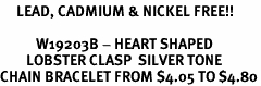 <bR>     LEAD, CADMIUM & NICKEL FREE!!<Br><BR>           W19203B - HEART SHAPED <BR>        LOBSTER CLASP  SILVER TONE <BR>CHAIN BRACELET FROM $4.05 TO $4.80