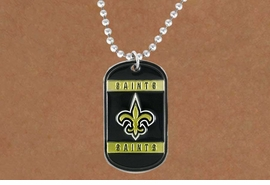 <Br>       LEAD & NICKEL FREE!!<Br>      OFFICIALLY LICENSED!!<Br>NATIONAL FOOTBALL LEAGUE!!<Br>W18938N - NEW ORLEANS SAINTS<Br>          DOG TAG NECKLACE<br>        FROM $5.63 TO $12.50