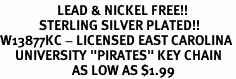 "<Br>                   LEAD & NICKEL FREE!!<Br>             STERLING SILVER PLATED!!<bR>W13877KC - LICENSED EAST CAROLINA<Br>     UNIVERSITY ""PIRATES"" KEY CHAIN<Br>                        AS LOW AS $1.99"