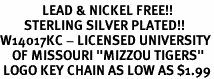 "<Br>              LEAD & NICKEL FREE!!<Br>        STERLING SILVER PLATED!!<bR>W14017KC - LICENSED UNIVERSITY<Br>    OF MISSOURI ""MIZZOU TIGERS""<Br> LOGO KEY CHAIN AS LOW AS $1.99"
